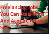 Freelancing Jobs You Can Start With And Acquire Much Skill