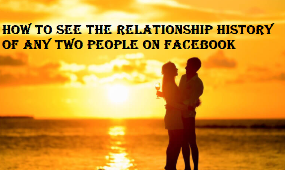 How To See The Relationship History Of Any Two People On Facebook