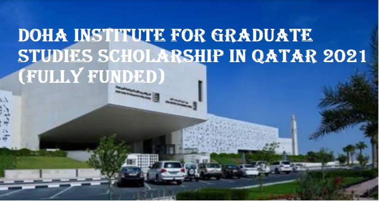 Doha Institute for Graduate Studies Scholarship In Qatar 2021 (Fully Funded)
