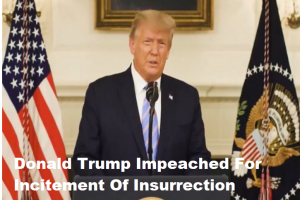 Donald Trump Impeached For Incitement Of Insurrection