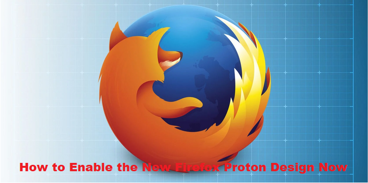 How to Enable the New Firefox Proton Design Now