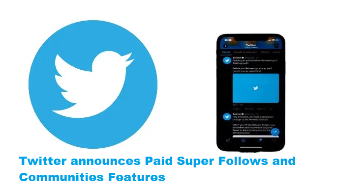 Twitter announces Paid Super Follows and Communities Features