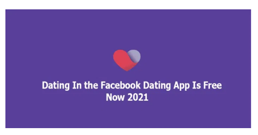 Dating In the Facebook Dating App Is Free Now 2021
