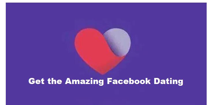 Get the Amazing Facebook Dating App