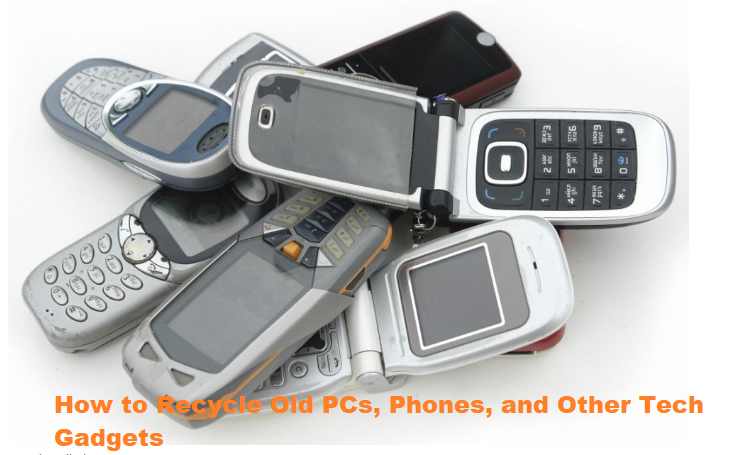 How to Recycle Old PCs, Phones, and Other Tech Gadgets
